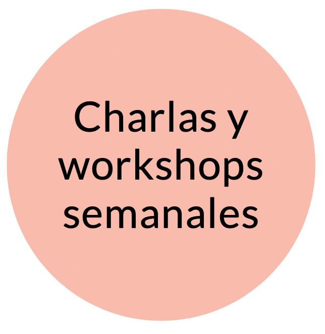 Charlas y workshops semanales