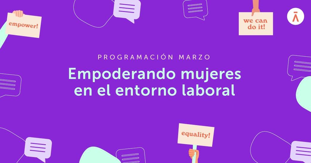 """Ciclo del mes de la mujer: """"Empoderando mujeres en el entorno laboral"""""""